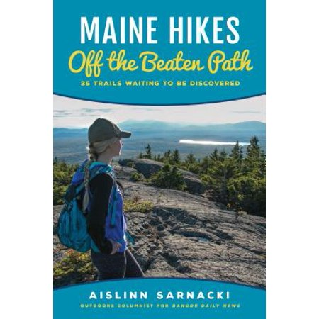 Maine Hikes Off the Beaten Path : 35 Trails Waiting to Be (Beaten Path Metal)