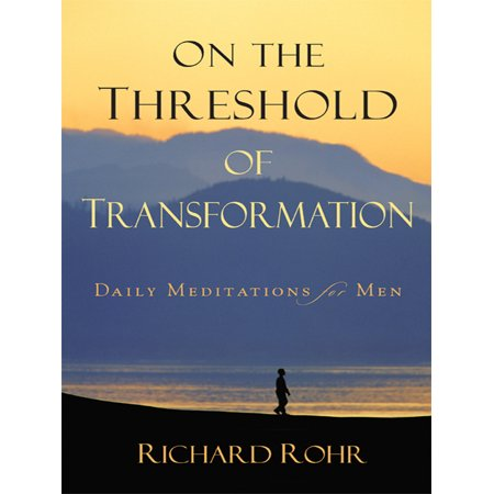 On the Threshold of Transformation : Daily Meditations for Men
