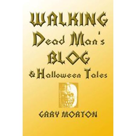 Walking Dead Man's Blog & Halloween Tales - eBook - A Dog With A Blog Halloween