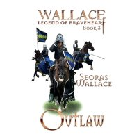 William Wallace Legend of Braveheart: Book 3: Outlaw (Paperback)