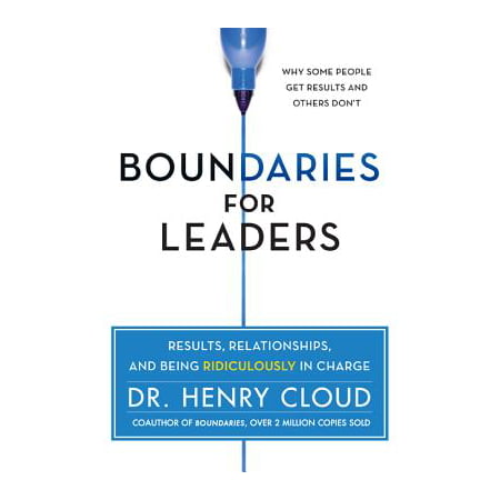 Boundaries for Leaders : Results, Relationships, and Being Ridiculously in (Being In A Relationship With A Bodybuilder)