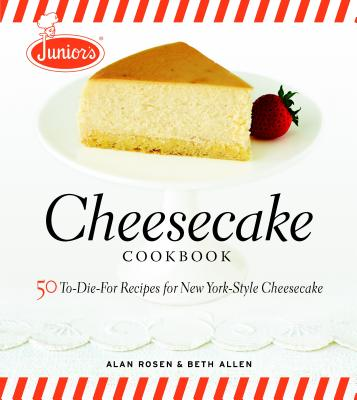 Junior's Cheesecake Cookbook : 50 To-Die-For Recipes of New York-Style Cheesecake