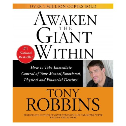 Awaken the Giant Within: How to Take Immediate Control of Your Mental, Emotional, Physical, & Financial Destiny