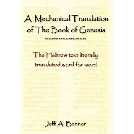 A Mechanical Translation of the Book of Genesis : The Hebrew Text Literally Tranlated Word for