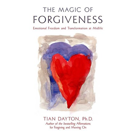 The Magic of Forgiveness : Emotional Freedom and Transformation at Midlife, A Book for Women