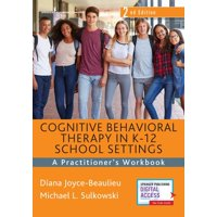 Cognitive Behavioral Therapy in K-12 School Settings, Second Edition : A Practitioner's Workbook (Edition 2) (Paperback)