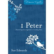 Discover Together Bible Studies: 1 Peter: Discovering Encouragement in Troubling Times (Paperback)