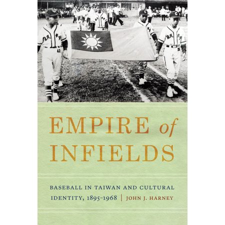 Empire of Infields : Baseball in Taiwan and Cultural Identity,