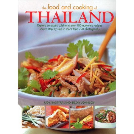 The Food and Cooking of Thailand : Explore an Exotic Cuisine in Over 180 Authentic Recipes Shown Step-By-Step in More Than 700