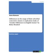 Differences in the usage of finite adverbial concessive clauses. A replication study of 'Gender Differences in English Syntax' by Britta Mondorf - eBook