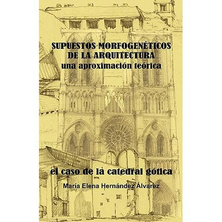 Supuestos Morfogeneticos de La Arquitectura, Una Aproximacion Teorica : El Caso de La Catedral Gotica