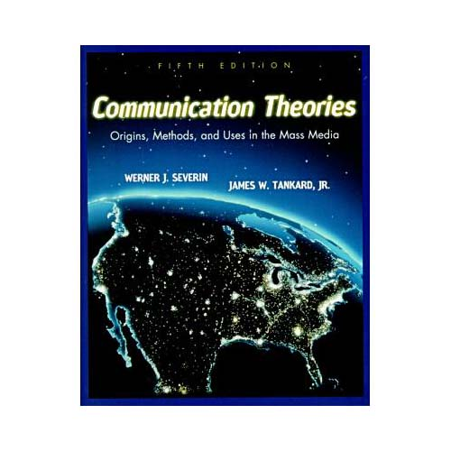 Communication Theories: Origins, Methods, and Uses in the Mass Media