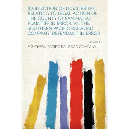 [collection of Legal Briefs Relating to Legal Action of the County of San Mateo, Plaintiff in Error, vs. the Southern Pacific Railroad Company, Defendant in Error Volume 1 ()