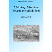A Military Adventure beyond the Mississippi, Illustrated. - eBook