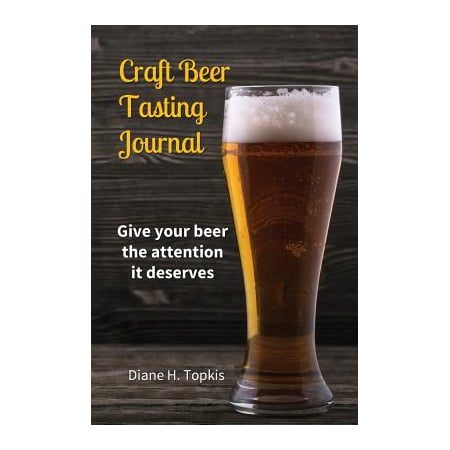 Craft Beer Tasting Journal : Give Your Beer the Attention It