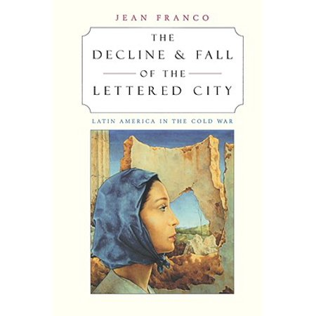 The Decline and Fall of the Lettered City : Latin America in the Cold