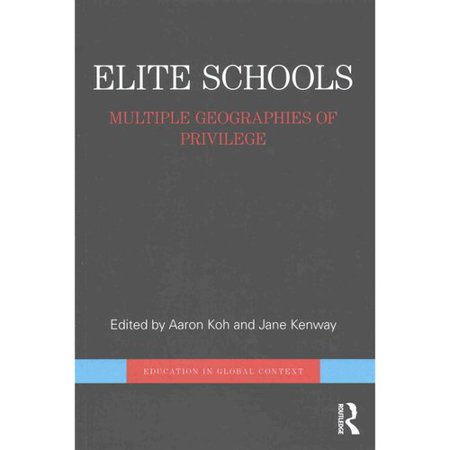 Elite Schools  Multiple Geographies Of Privilege