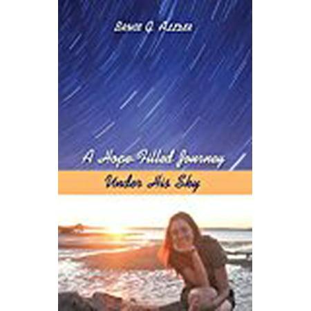 A Hope-Filled Journey Under His Sky [Hardcover] [Oct 27, 2016] Allder, Bruce G