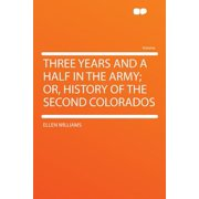 Three Years and a Half in the Army; Or, History of the Second Colorados