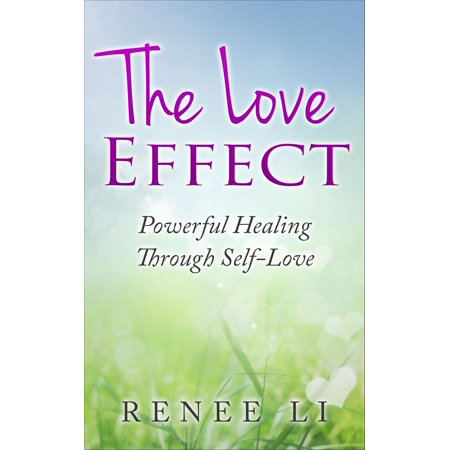 The Love Effect: Powerful Healing Through Self-Love - eBook