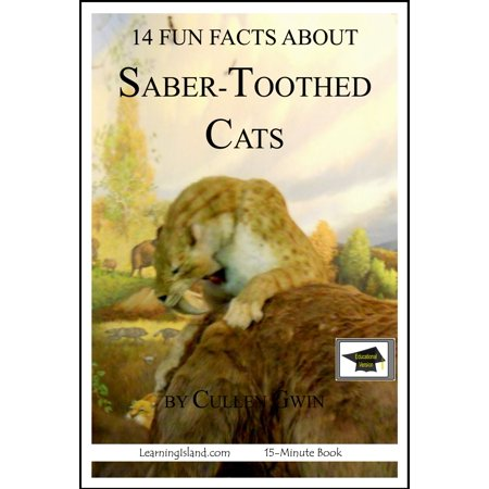14 Fun Facts about Saber-Toothed Cats: Educational Version - eBook