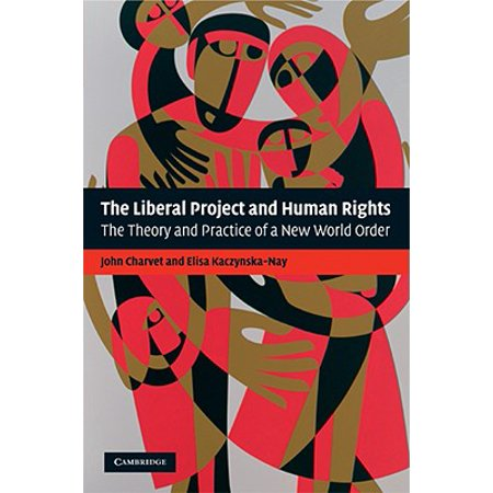 The Liberal Project and Human Rights : The Theory and Practice of a New World