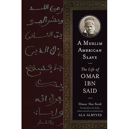 A Muslim American Slave : The Life of Omar Ibn Said