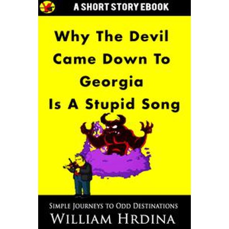 Why 'The Devil Came Down to Georgia' Is a Stupid Song - eBook (Halloween Cool Down Songs)