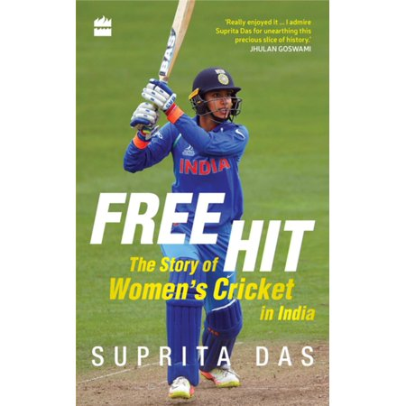 Free Hit: The Story of Women's Cricket in India - (List Of India One Day International Cricket Records)