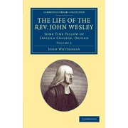 Cambridge Library Collection - British & Irish History, 17th: The Life of the REV. John Wesley, M.A. : Some Time Fellow of Lincoln-College, Oxford (Paperback)