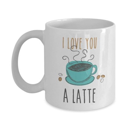 I Love You A Latte Coffee & Tea Gift Mug Cup, Best Cute Pun Gifts for Coffee Lover Men &