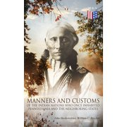 History, Manners and Customs of the Indian Nations Who Once Inhabited Pennsylvania and the Neighboring States - eBook
