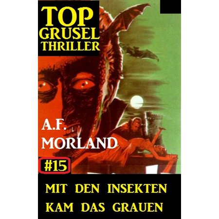 Top Grusel Thriller #15: Mit den Insekten kam das Grauen - eBook