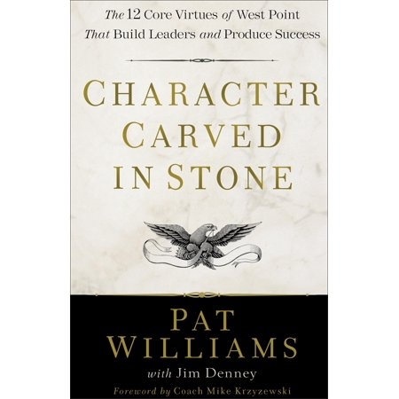 Character Carved in Stone : The 12 Core Virtues of West Point That Build Leaders and Produce Success (Characters In Thundercats)