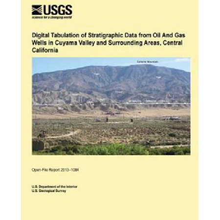 Digital Tabulation Of Stratigraphic Data From Oil And Gas Wells In Cuyama Valley And Surrounding Areas  Central California