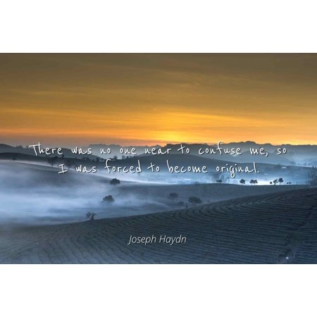 Joseph Haydn - There was no one near to confuse me, so I was forced to become original. - Famous Quotes Laminated POSTER PRINT 24X20.](Pink Near Me)