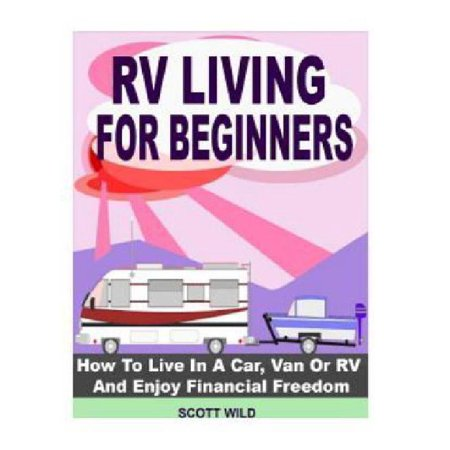 Rv Living For Beginners  How To Live In A Car  Van Or Rv And Enjoy Financial Freedom With A Motor Home Lifestyle  Rv Living For Beginners   Mot