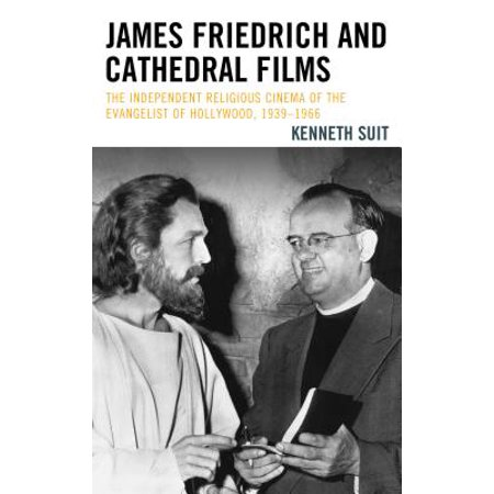 James Friedrich and Cathedral Films : The Independent Religious Cinema of the Evangelist of Hollywood, - Hollywood Cinema Garland