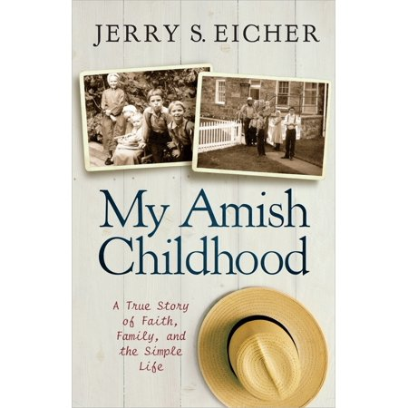 My Amish Childhood : A True Story of Faith, Family, and the Simple