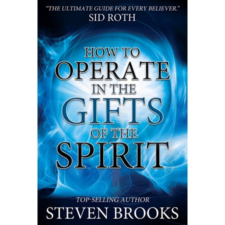How to Operate in the Gifts of the Spirit : Making Spiritual Gifts Easy to (Operating In The Gifts Of The Spirit)