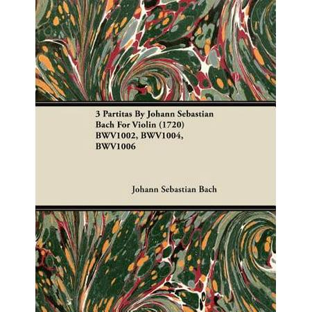 3 Partitas by Johann Sebastian Bach for Violin (1720) Bwv1002, Bwv1004, Bwv1006 - - Partitas Violin