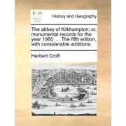 The Abbey of Kilkhampton; Or, Monumental Records for the Year 1980. ... the Fifth Edition, with Considerable Additions.