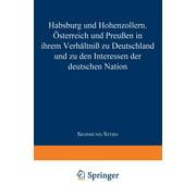 Habsburg Und Hohenzollern: Österreich Und Preußen in Ihrem Verhältniß Zu Deutschland Und Zu Den Interessen Der Deutschen Nation (Paperback)