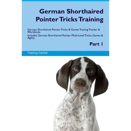 German Shorthaired Pointer Tricks Training German Shorthaired Pointer Tricks & Games Training Tracker & Workbook. Includes : German Shorthaired Pointer Multi-Level Tricks, Games & Agility. Part 1