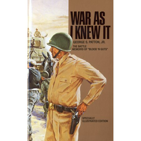 War As I Knew It : The Battle Memoirs of