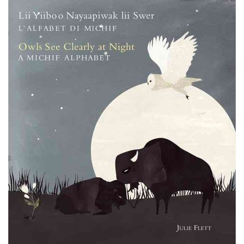 Owls See Clearly at Night / Lii Yiiboo Nayaapiwak Lii Swer: A Michif Alphabet/ L'alfabet di Michif