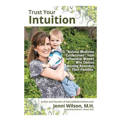 Trust Your Intuition: 25 Natural Medicine Confessions from Influential Women Who Use Healing Remedies for Their Families