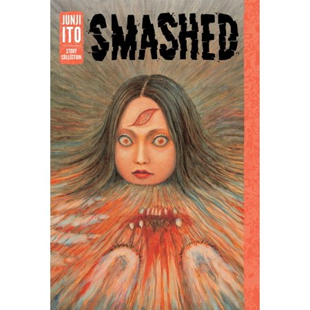 Smashed: Junji Ito Story Collection (Smashed Story Of A Drunken Girlhood Summary)