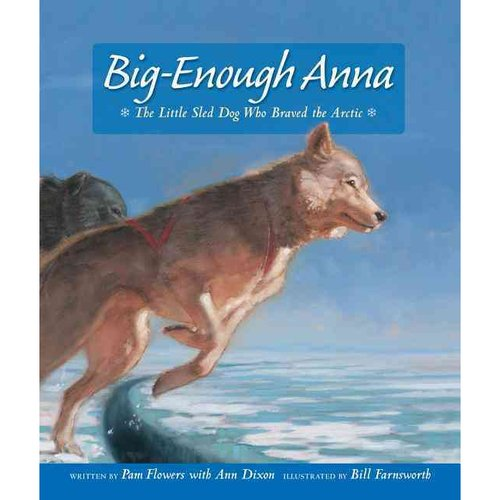 Big Enough Anna: The Little Sled Dog Who Braved the Arctic