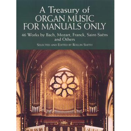 A Treasury of Organ Music for Manuals Only : 46 Works by Bach, Mozart, Franck, Saint-Saens and Others - Halloween Bach Organ